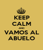 KEEP CALM AND VAMOS AL ABUELO - Personalised Poster A1 size