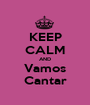 KEEP CALM AND Vamos Cantar - Personalised Poster A1 size