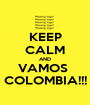 KEEP CALM AND VAMOS  COLOMBIA!!! - Personalised Poster A1 size