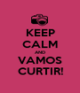 KEEP CALM AND VAMOS CURTIR! - Personalised Poster A1 size