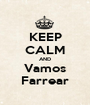 KEEP CALM AND Vamos Farrear - Personalised Poster A1 size