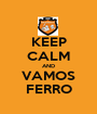 KEEP CALM AND VAMOS FERRO - Personalised Poster A1 size