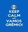 KEEP CALM AND VAMOS GRÊMIO! - Personalised Poster A1 size