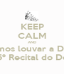 KEEP CALM AND Vamos louvar a Deus No 15º Recital do Demad - Personalised Poster A1 size