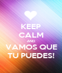 KEEP CALM AND VAMOS QUE TU PUEDES! - Personalised Poster A1 size