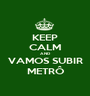 KEEP CALM AND VAMOS SUBIR METRÔ - Personalised Poster A1 size