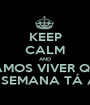 KEEP CALM AND VAMOS VIVER QUE O FINAL DE SEMANA TÁ ACABANDO! - Personalised Poster A1 size