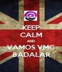 KEEP CALM AND VAMOS VMC BADALAR - Personalised Poster A1 size