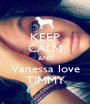 KEEP CALM AND Vanessa love TIMMY - Personalised Poster A1 size
