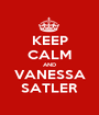 KEEP CALM AND VANESSA SATLER - Personalised Poster A1 size