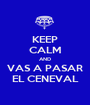 KEEP CALM AND VAS A PASAR EL CENEVAL - Personalised Poster A1 size