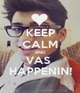 KEEP CALM AND VAS  HAPPENIN! - Personalised Poster A1 size