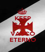 KEEP CALM AND VASCO ETERNO - Personalised Poster A1 size