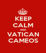 KEEP CALM AND VATICAN CAMEOS - Personalised Poster A1 size