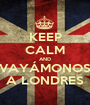 KEEP CALM AND VAYÁMONOS A LONDRES - Personalised Poster A1 size