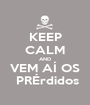 KEEP CALM AND VEM AÍ OS  PRÉrdidos - Personalised Poster A1 size