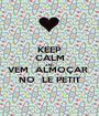 KEEP CALM AND VEM  ALMOÇAR  NO  LE PETIT - Personalised Poster A1 size