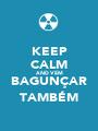 KEEP CALM AND VEM BAGUNÇAR TAMBÉM - Personalised Poster A1 size