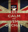 KEEP CALM AND VEM DECHAT - Personalised Poster A1 size