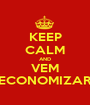 KEEP CALM AND VEM ECONOMIZAR - Personalised Poster A1 size