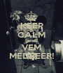 KEEP CALM AND VEM MEDBEER! - Personalised Poster A1 size