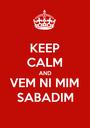 KEEP CALM AND VEM NI MIM  SABADIM - Personalised Poster A1 size