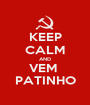 KEEP CALM AND VEM  PATINHO - Personalised Poster A1 size