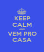 KEEP CALM AND VEM PRO CASA - Personalised Poster A1 size