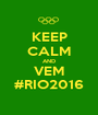 KEEP CALM AND VEM #RIO2016 - Personalised Poster A1 size