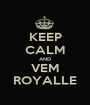 KEEP CALM AND VEM ROYALLE - Personalised Poster A1 size