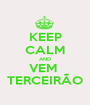 KEEP CALM AND VEM  TERCEIRÃO - Personalised Poster A1 size