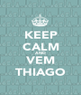 KEEP CALM AND VEM THIAGO - Personalised Poster A1 size