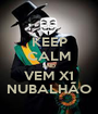 KEEP CALM AND VEM X1 NUBALHÃO - Personalised Poster A1 size