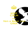 KEEP CALM AND  Ven a Bailar con  ONIX - Personalised Poster A1 size