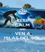 KEEP CALM AND VEN A ISLAS DEL SOL - Personalised Poster A1 size