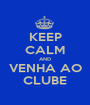 KEEP CALM AND VENHA AO CLUBE - Personalised Poster A1 size