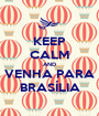 KEEP CALM AND VENHA PARA BRASÍLIA - Personalised Poster A1 size