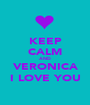 KEEP CALM AND VERONICA I LOVE YOU - Personalised Poster A1 size