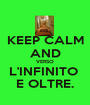 KEEP CALM AND VERSO L'INFINITO  E OLTRE. - Personalised Poster A1 size