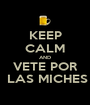 KEEP CALM AND VETE POR  LAS MICHES - Personalised Poster A1 size