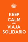 KEEP CALM AND VIAJA SOLIDARIO - Personalised Poster A1 size
