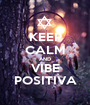 KEEP CALM AND VIBE POSITIVA - Personalised Poster A1 size