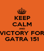 KEEP CALM AND VICTORY FOR GATRA 151 - Personalised Poster A1 size