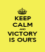 KEEP CALM AND VICTORY IS OUR'S - Personalised Poster A1 size
