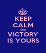 KEEP CALM AND VICTORY IS YOURS - Personalised Poster A1 size
