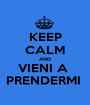 KEEP CALM AND VIENI A  PRENDERMI  - Personalised Poster A1 size