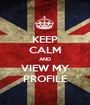 KEEP CALM AND VIEW MY PROFILE - Personalised Poster A1 size