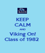 KEEP CALM AND Viking On! Class of 1982  - Personalised Poster A1 size