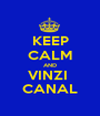 KEEP CALM AND VINZI  CANAL - Personalised Poster A1 size