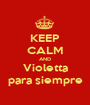 KEEP CALM AND Violetta para siempre - Personalised Poster A1 size